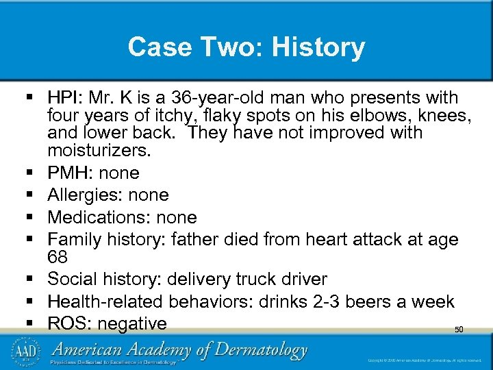 Case Two: History § HPI: Mr. K is a 36 -year-old man who presents