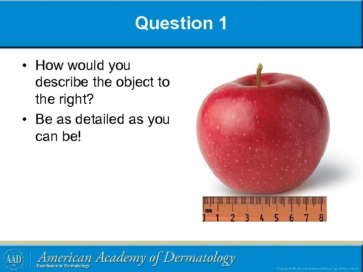 Question 1 • How would you describe the object to the right? • Be