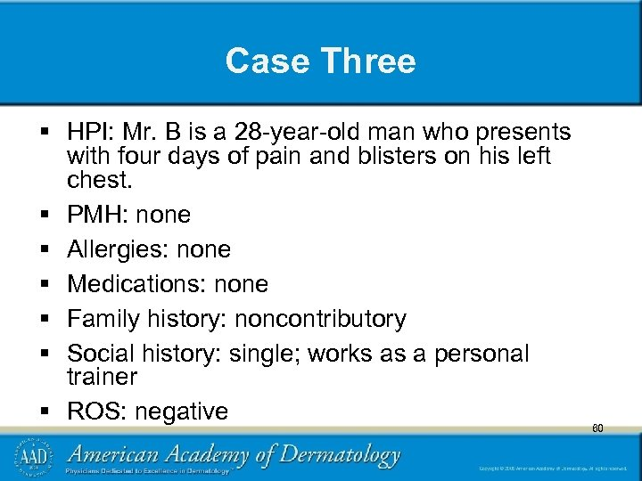 Case Three § HPI: Mr. B is a 28 -year-old man who presents with