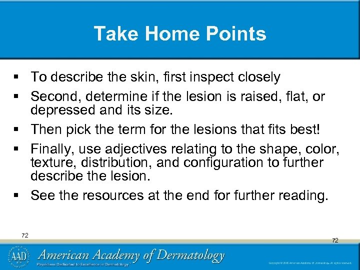 Take Home Points § To describe the skin, first inspect closely § Second, determine