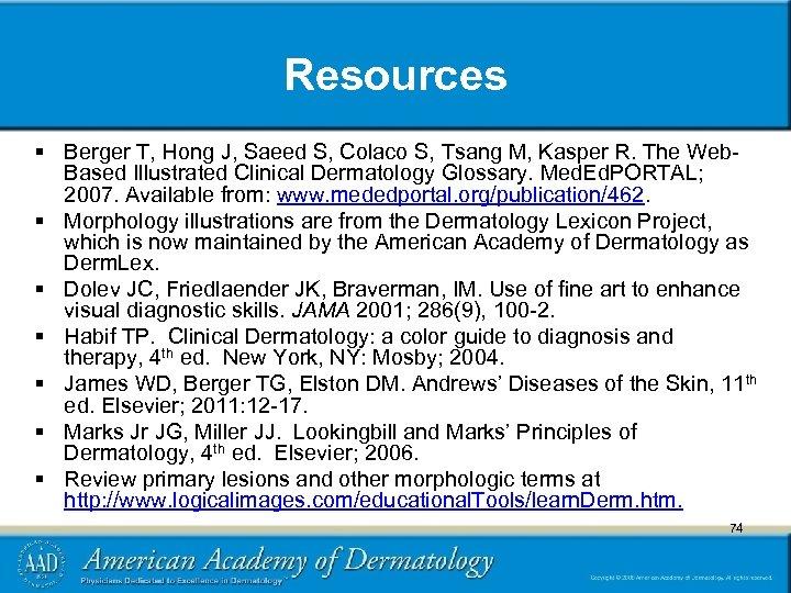 Resources § Berger T, Hong J, Saeed S, Colaco S, Tsang M, Kasper R.