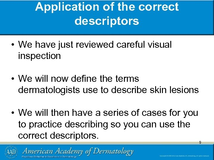 Application of the correct descriptors • We have just reviewed careful visual inspection •
