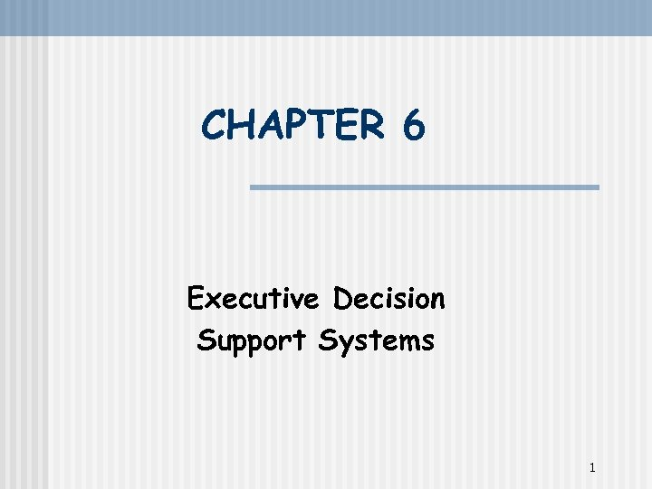 CHAPTER 6 Executive Decision Support Systems 1