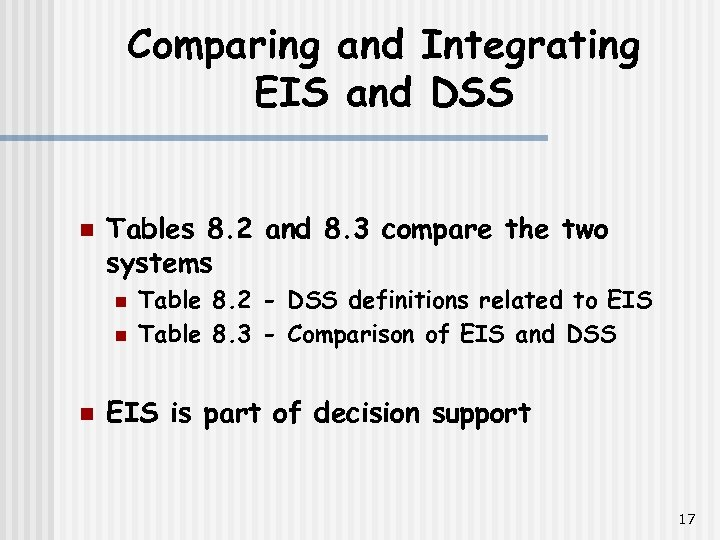 Comparing and Integrating EIS and DSS n Tables 8. 2 and 8. 3 compare