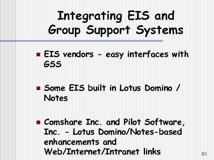 Integrating EIS and Group Support Systems n n n EIS vendors - easy interfaces