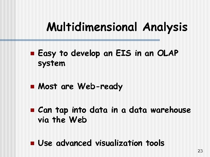 Multidimensional Analysis n n Easy to develop an EIS in an OLAP system Most
