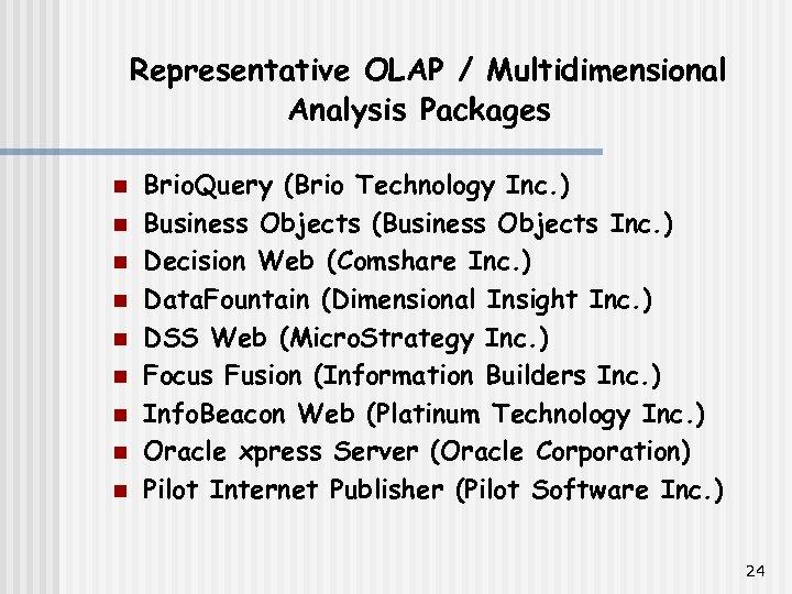 Representative OLAP / Multidimensional Analysis Packages n n n n n Brio. Query (Brio