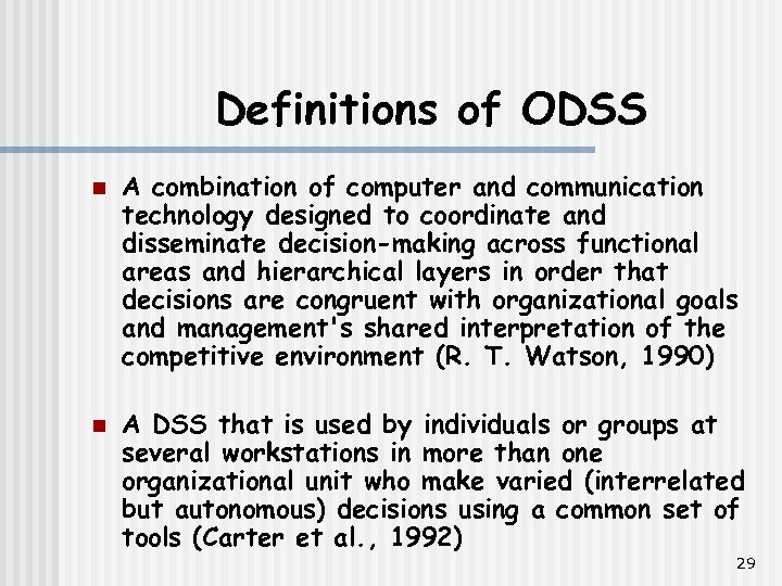 Definitions of ODSS n n A combination of computer and communication technology designed to