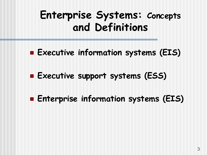 Enterprise Systems: Concepts and Definitions n Executive information systems (EIS) n Executive support systems