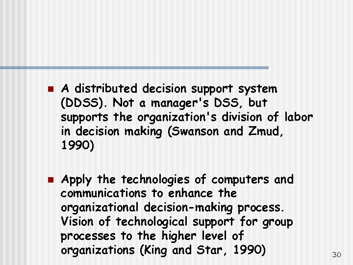 n n A distributed decision support system (DDSS). Not a manager's DSS, but supports