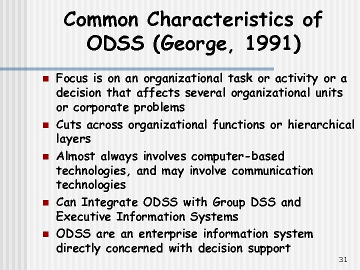 Common Characteristics of ODSS (George, 1991) n n n Focus is on an organizational