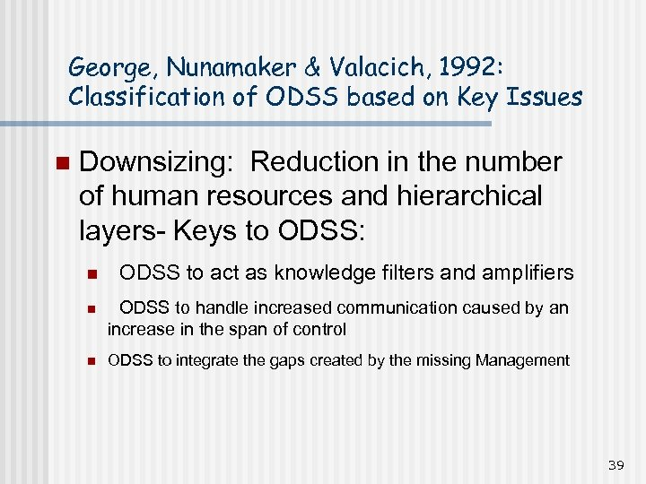 George, Nunamaker & Valacich, 1992: Classification of ODSS based on Key Issues n Downsizing: