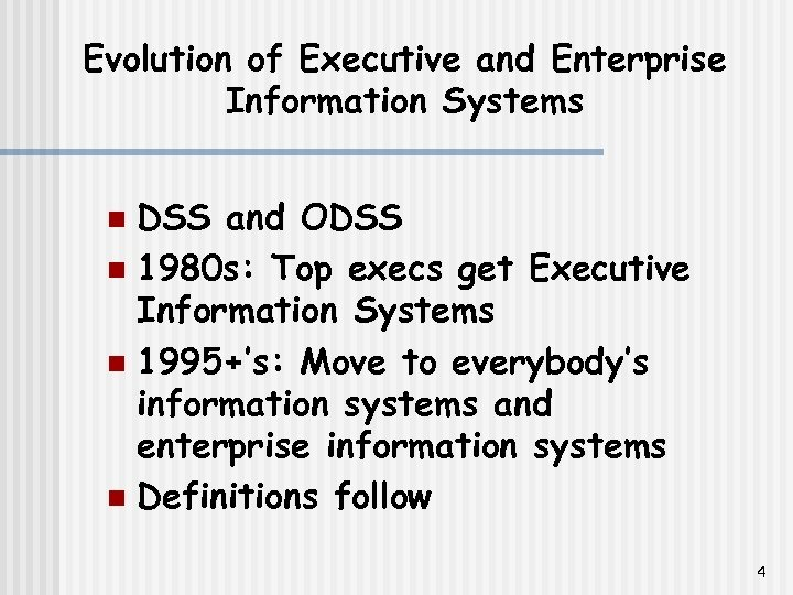 Evolution of Executive and Enterprise Information Systems DSS and ODSS n 1980 s: Top
