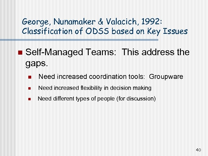 George, Nunamaker & Valacich, 1992: Classification of ODSS based on Key Issues n Self-Managed
