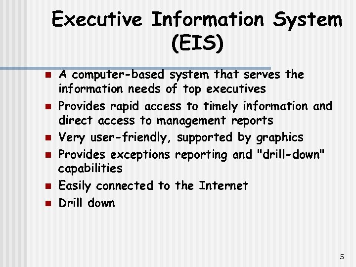 Executive Information System (EIS) n n n A computer-based system that serves the information