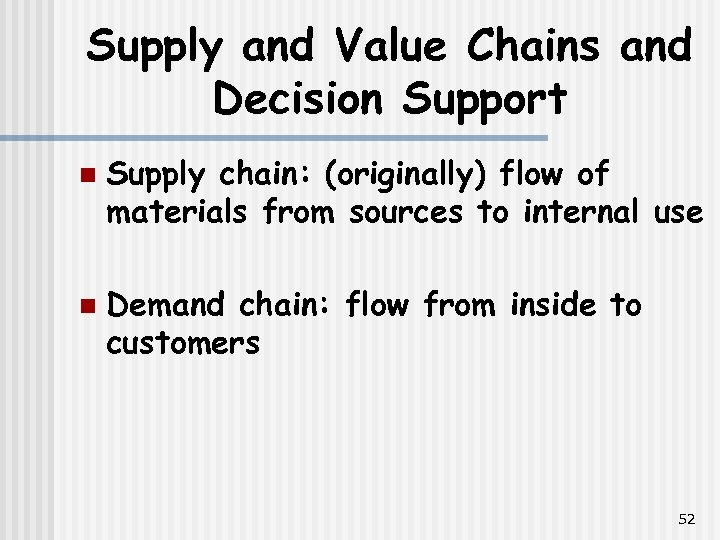Supply and Value Chains and Decision Support n n Supply chain: (originally) flow of