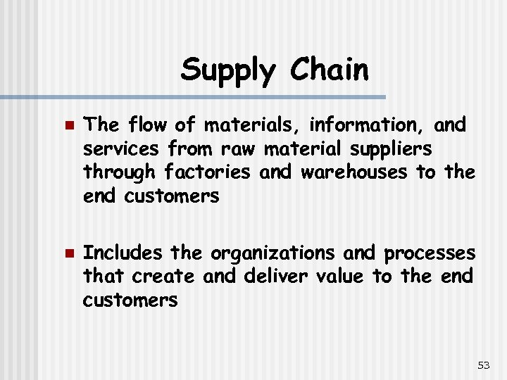 Supply Chain n n The flow of materials, information, and services from raw material