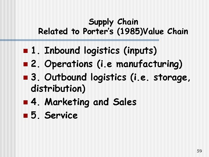 Supply Chain Related to Porter's (1985)Value Chain 1. Inbound logistics (inputs) n 2. Operations