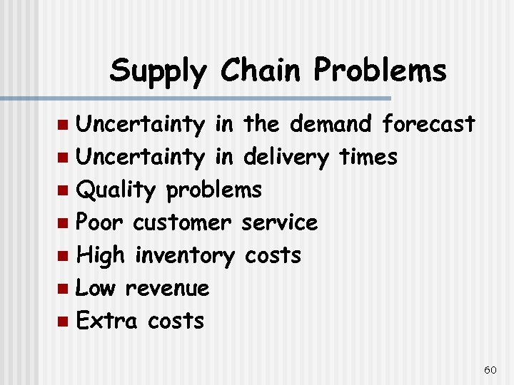 Supply Chain Problems Uncertainty in the demand forecast n Uncertainty in delivery times n