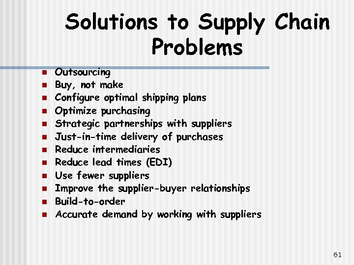 Solutions to Supply Chain Problems n n n Outsourcing Buy, not make Configure optimal