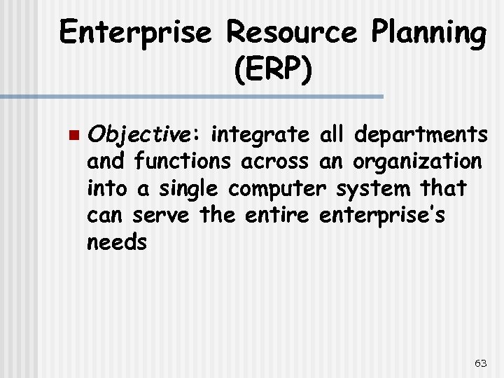 Enterprise Resource Planning (ERP) n Objective: integrate all departments and functions across an organization