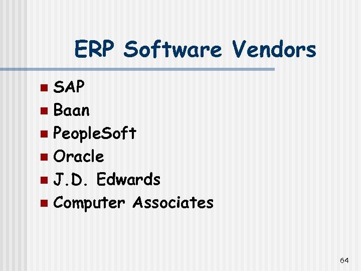 ERP Software Vendors SAP n Baan n People. Soft n Oracle n J. D.