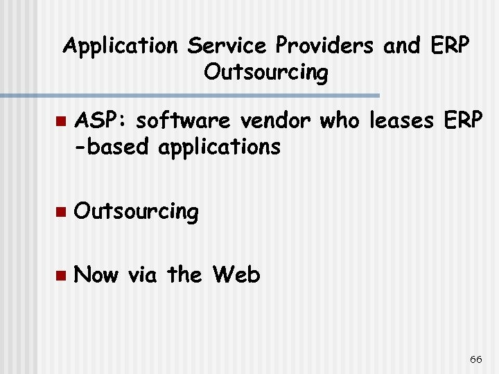 Application Service Providers and ERP Outsourcing n ASP: software vendor who leases ERP -based