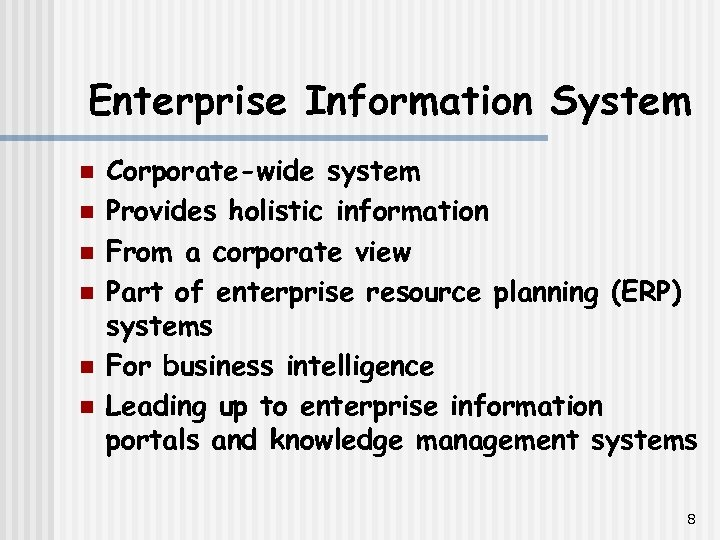 Enterprise Information System n n n Corporate-wide system Provides holistic information From a corporate