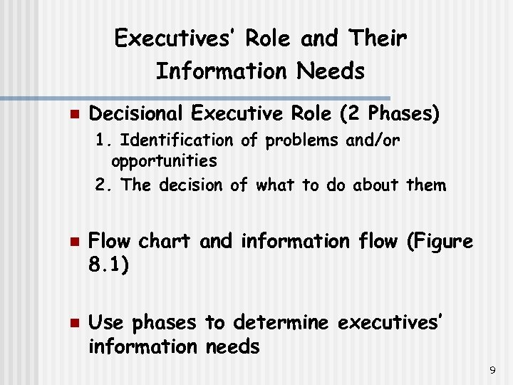 Executives' Role and Their Information Needs n Decisional Executive Role (2 Phases) 1. Identification