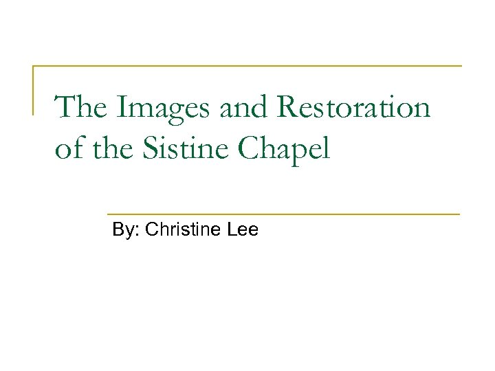 The Images and Restoration of the Sistine Chapel By: Christine Lee