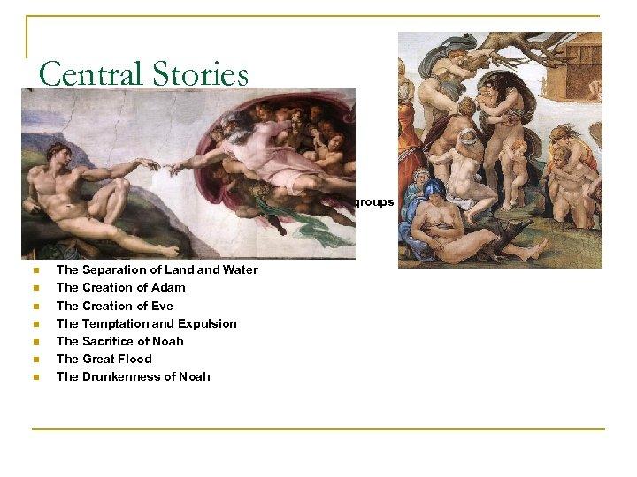 Central Stories n n n n n Are the nine stories of Genesis, divided