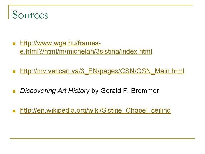 Sources n http: //www. wga. hu/framese. html? /html/m/michelan/3 sistina/index. html n http: //mv. vatican.