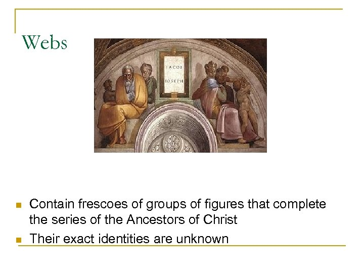 Webs n n Contain frescoes of groups of figures that complete the series of