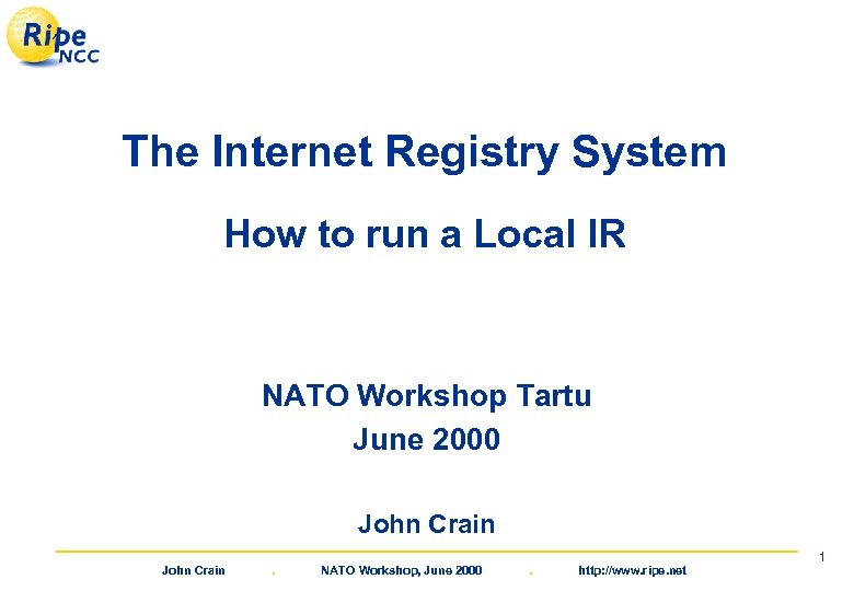 The Internet Registry System How to run a Local IR NATO Workshop Tartu June