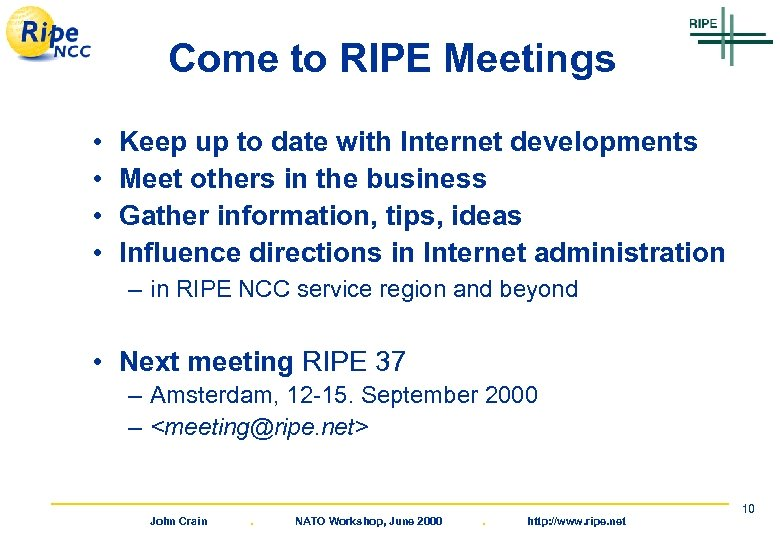 Come to RIPE Meetings • • Keep up to date with Internet developments Meet