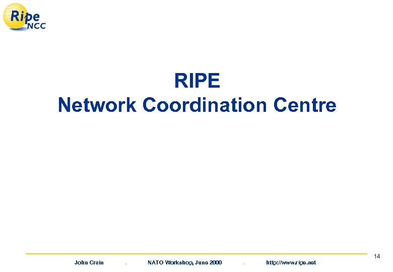 RIPE Network Coordination Centre John Crain . NATO Workshop, June 2000 . http: //www.