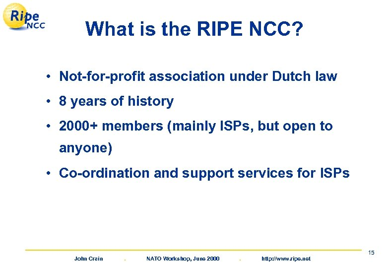 What is the RIPE NCC? • Not-for-profit association under Dutch law • 8 years