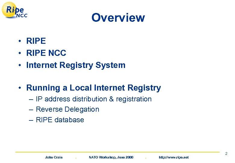 Overview • RIPE NCC • Internet Registry System • Running a Local Internet Registry