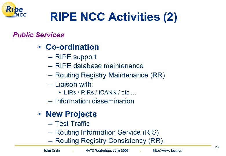 RIPE NCC Activities (2) Public Services • Co-ordination – – RIPE support RIPE database