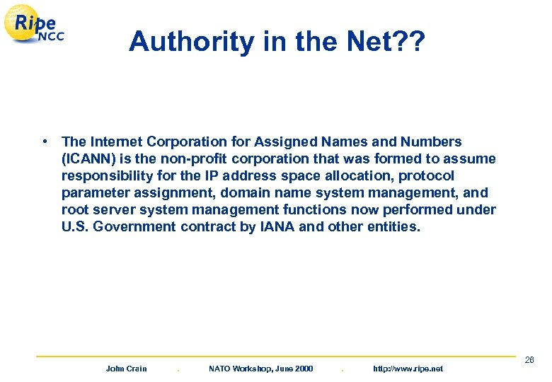 Authority in the Net? ? • The Internet Corporation for Assigned Names and Numbers