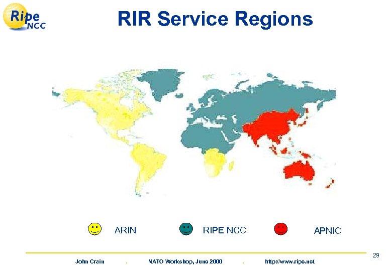RIR Service Regions ARIN John Crain . RIPE NCC NATO Workshop, June 2000 .