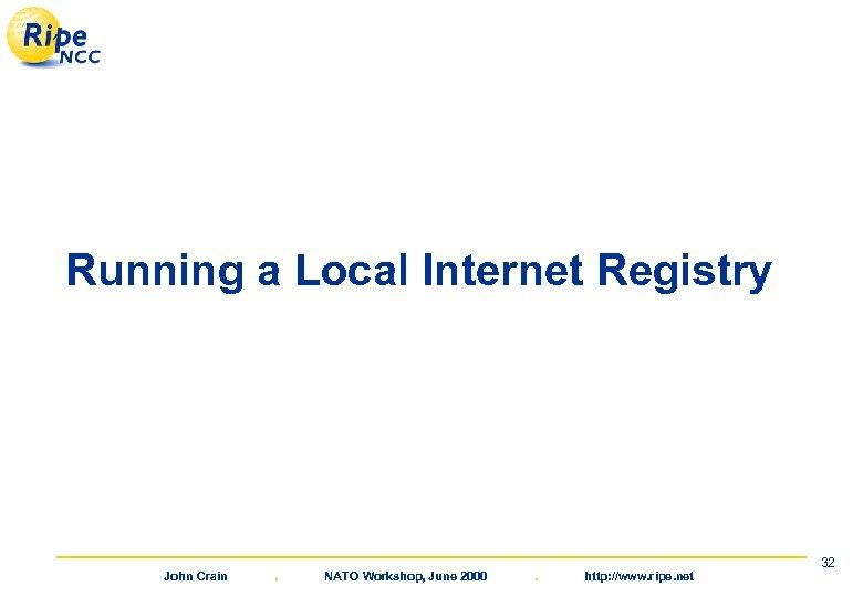 Running a Local Internet Registry John Crain . NATO Workshop, June 2000 . http: