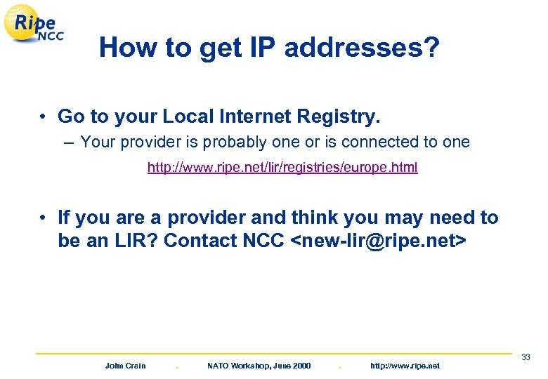 How to get IP addresses? • Go to your Local Internet Registry. – Your