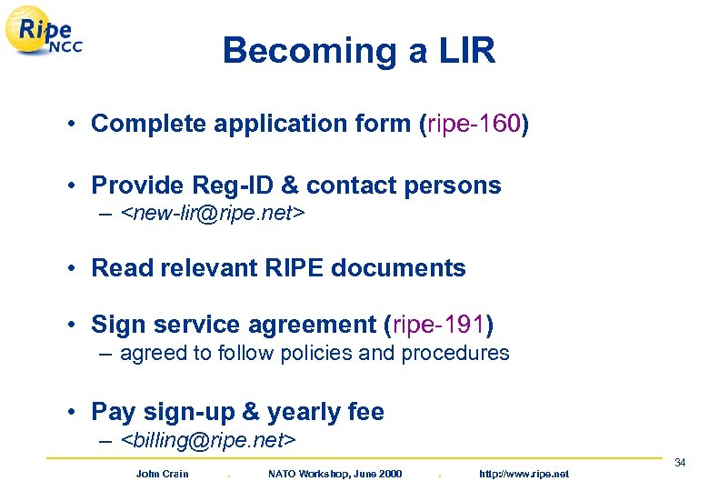 Becoming a LIR • Complete application form (ripe-160) • Provide Reg-ID & contact persons