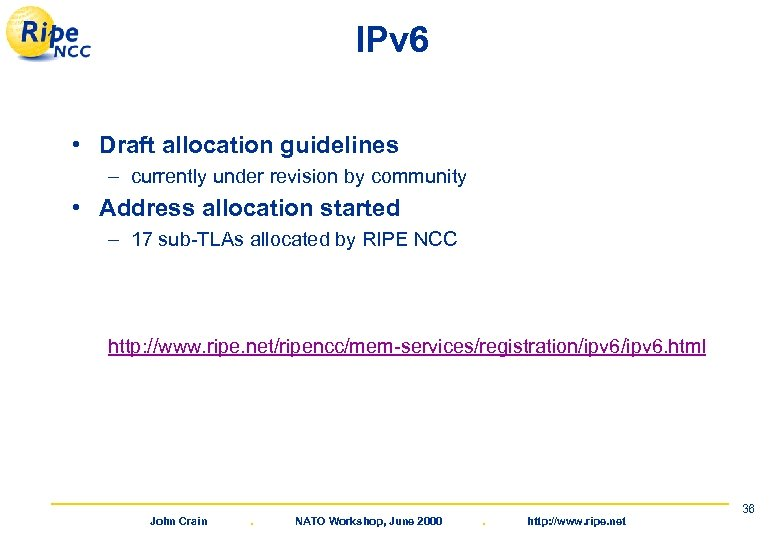 IPv 6 • Draft allocation guidelines – currently under revision by community • Address
