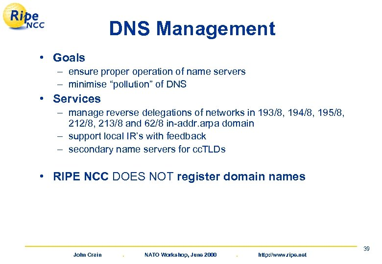 """DNS Management • Goals – ensure properation of name servers – minimise """"pollution"""" of"""