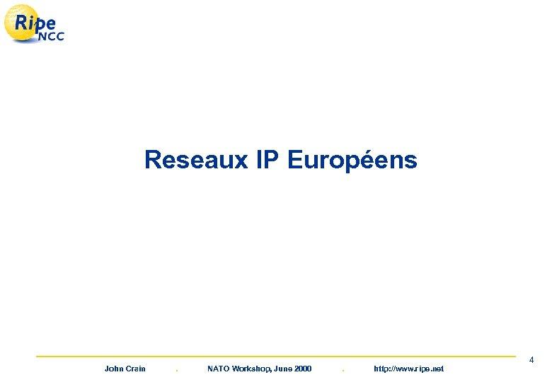 Reseaux IP Européens John Crain . NATO Workshop, June 2000 . http: //www. ripe.