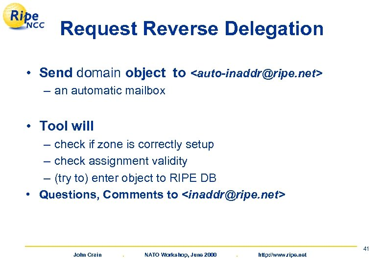 Request Reverse Delegation • Send domain object to <auto-inaddr@ripe. net> – an automatic mailbox