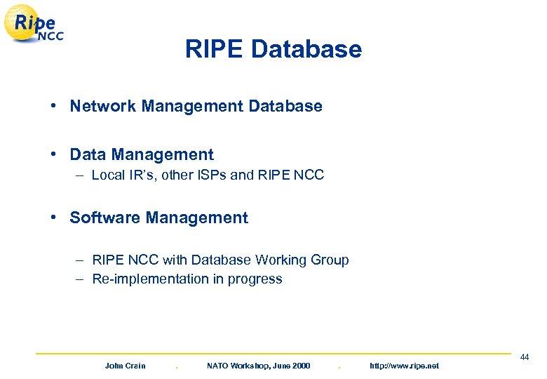 RIPE Database • Network Management Database • Data Management – Local IR's, other ISPs