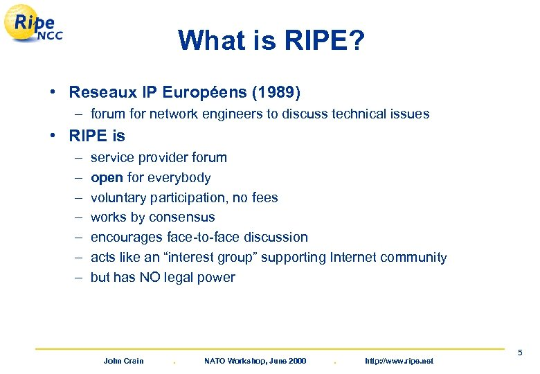What is RIPE? • Reseaux IP Européens (1989) – forum for network engineers to
